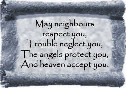 May neighbors respect you, trouble neglect you, the angels protect you, and heaven accept you.